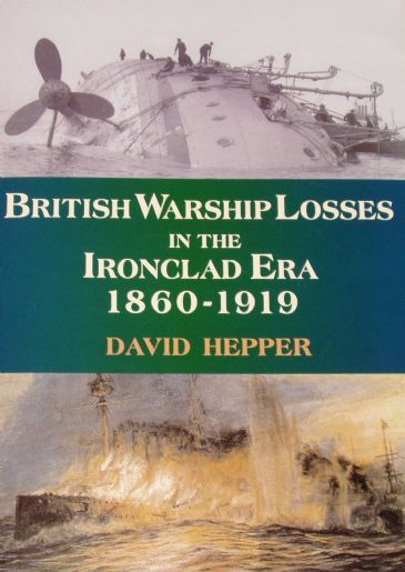 British Warship Losses in the Ironclad Era 1860-1919, by David Hepper
